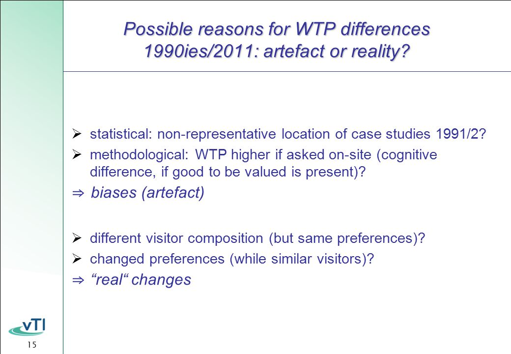 15 Possible reasons for WTP differences 1990ies/2011: artefact or reality.