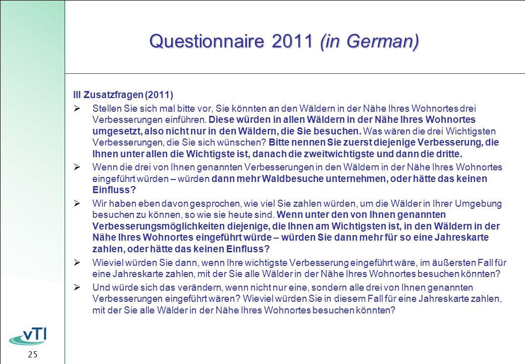 25 Questionnaire 2011 (in German) III Zusatzfragen (2011)  Stellen Sie sich mal bitte vor, Sie könnten an den Wäldern in der Nähe Ihres Wohnortes drei Verbesserungen einführen.