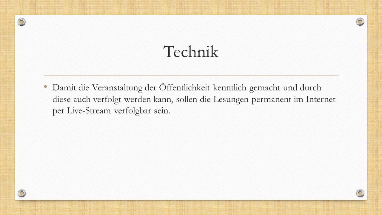 Technik Damit die Veranstaltung der Öffentlichkeit kenntlich gemacht und durch diese auch verfolgt werden kann, sollen die Lesungen permanent im Inter