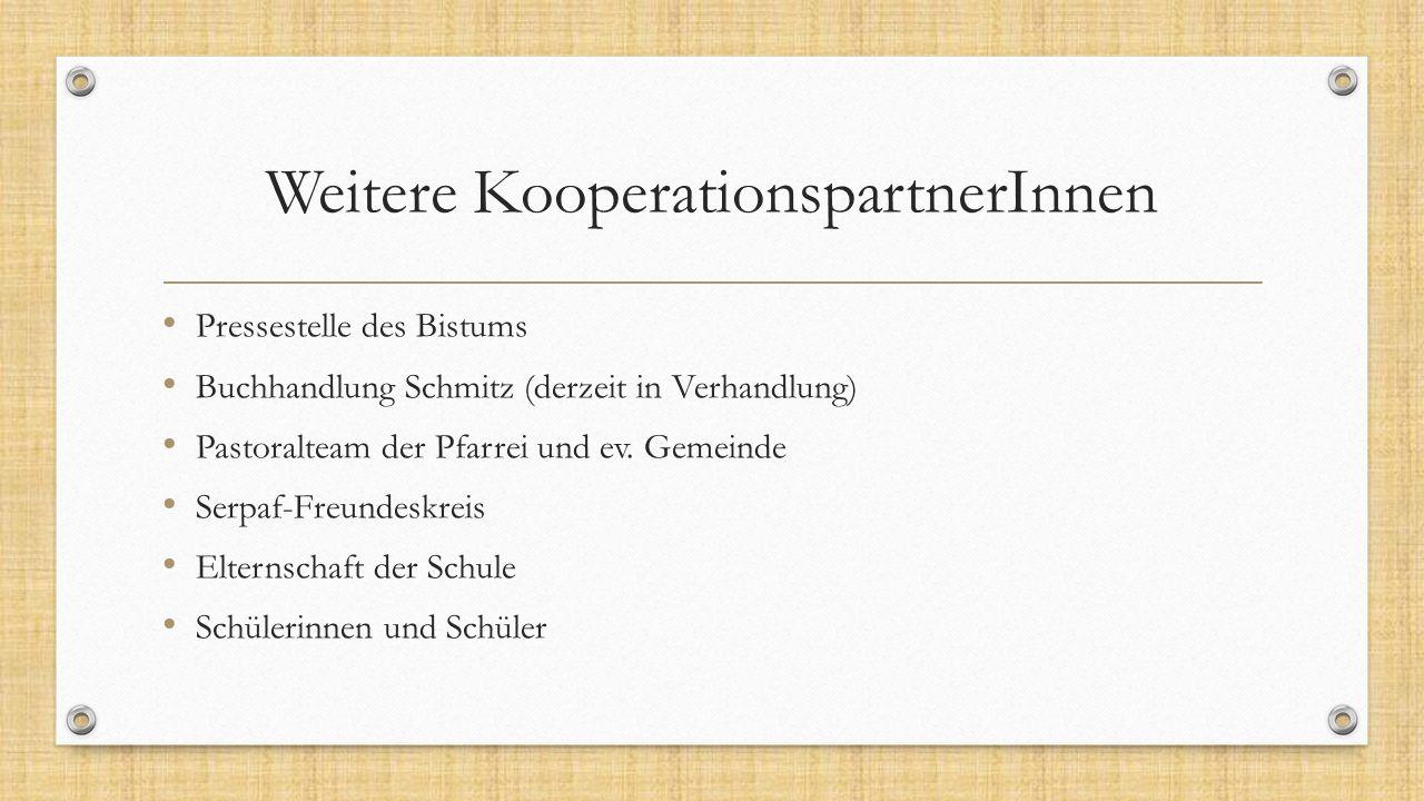 Weitere KooperationspartnerInnen Pressestelle des Bistums Buchhandlung Schmitz (derzeit in Verhandlung) Pastoralteam der Pfarrei und ev. Gemeinde Serp