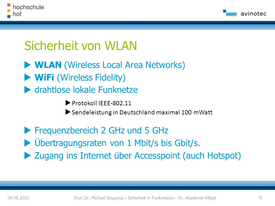 Sicherheit von WLAN  WLAN (Wireless Local Area Networks)  WiFi (Wireless Fidelity)  drahtlose lokale Funknetze  Protokoll IEEE-802.11  Sendeleist