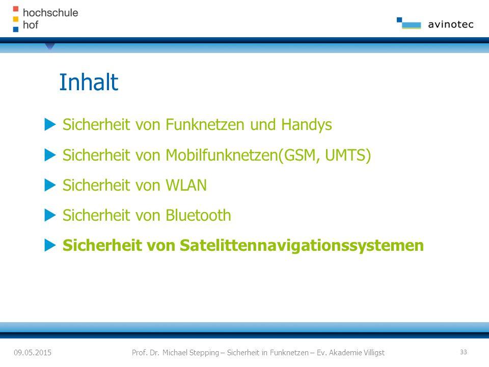  Sicherheit von Funknetzen und Handys  Sicherheit von Mobilfunknetzen(GSM, UMTS)  Sicherheit von WLAN  Sicherheit von Bluetooth  Sicherheit von Satelittennavigationssystemen Inhalt Prof.