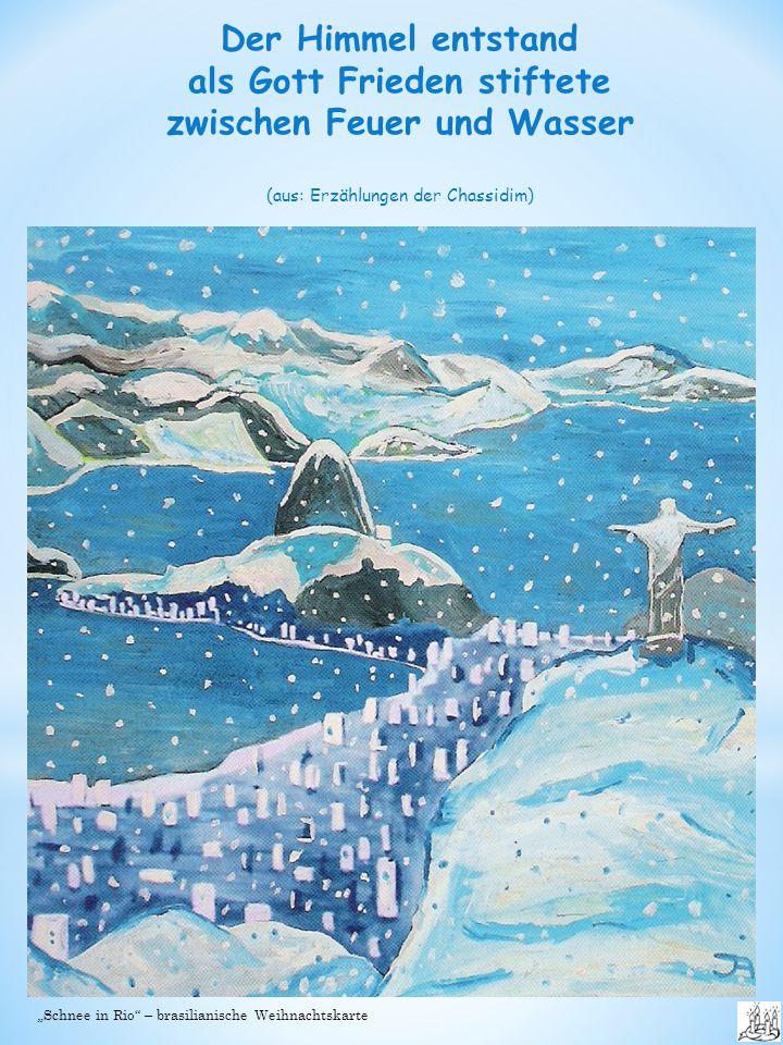 """Der Himmel entstand als Gott Frieden stiftete zwischen Feuer und Wasser (aus: Erzählungen der Chassidim) """"Schnee in Rio – brasilianische Weihnachtskarte"""