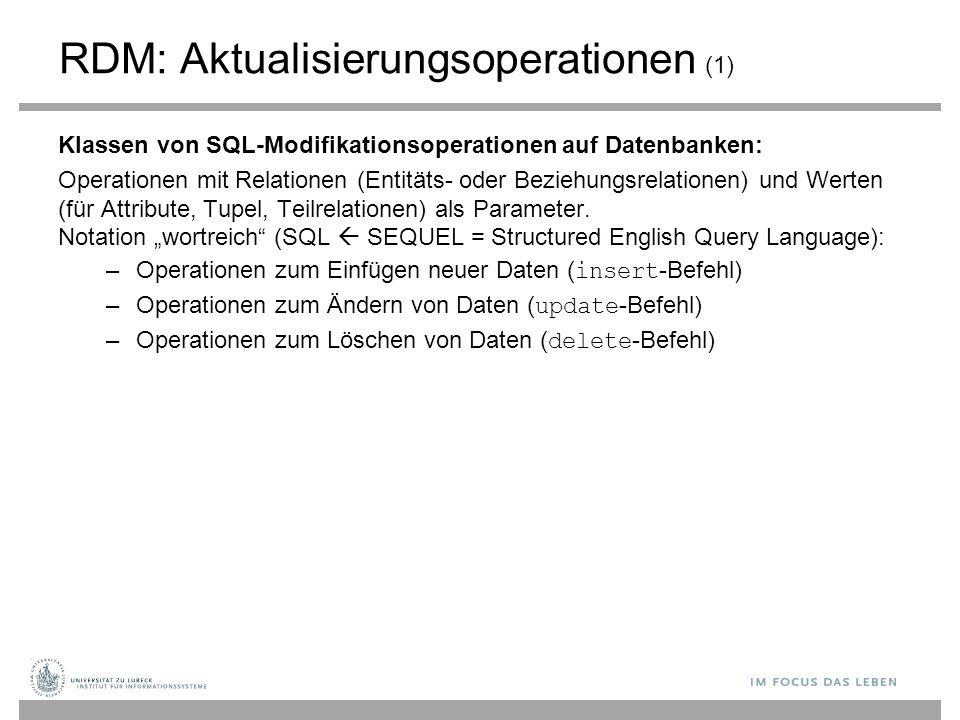RDM: Aktualisierungsoperationen (1) Klassen von SQL-Modifikationsoperationen auf Datenbanken: Operationen mit Relationen (Entitäts- oder Beziehungsrel