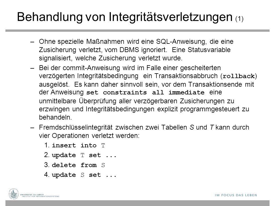 Behandlung von Integritätsverletzungen (1) –Ohne spezielle Maßnahmen wird eine SQL-Anweisung, die eine Zusicherung verletzt, vom DBMS ignoriert. Eine