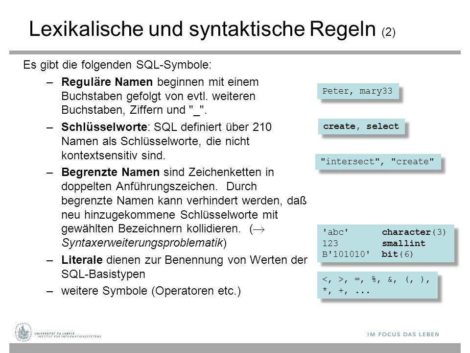 Lexikalische und syntaktische Regeln (2) Es gibt die folgenden SQL-Symbole: –Reguläre Namen beginnen mit einem Buchstaben gefolgt von evtl. weiteren B