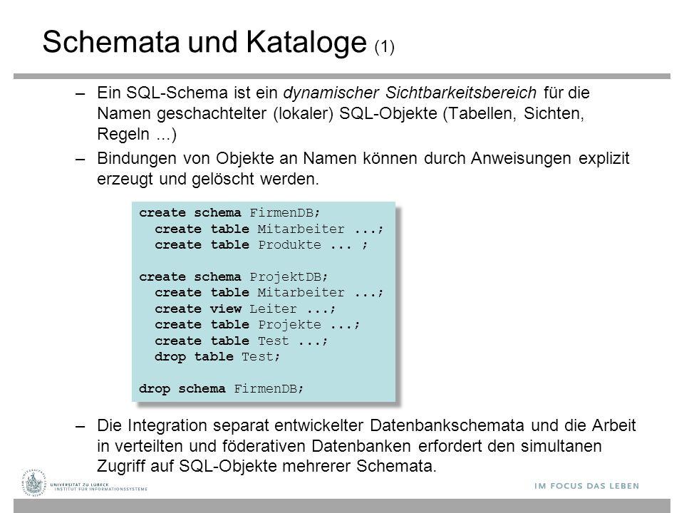 Schemata und Kataloge (1) –Ein SQL-Schema ist ein dynamischer Sichtbarkeitsbereich für die Namen geschachtelter (lokaler) SQL-Objekte (Tabellen, Sicht