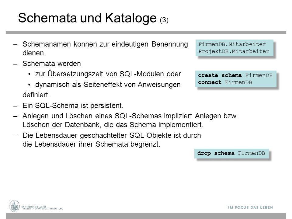 Schemata und Kataloge (3) –Schemanamen können zur eindeutigen Benennung dienen. –Schemata werden zur Übersetzungszeit von SQL-Modulen oder dynamisch a