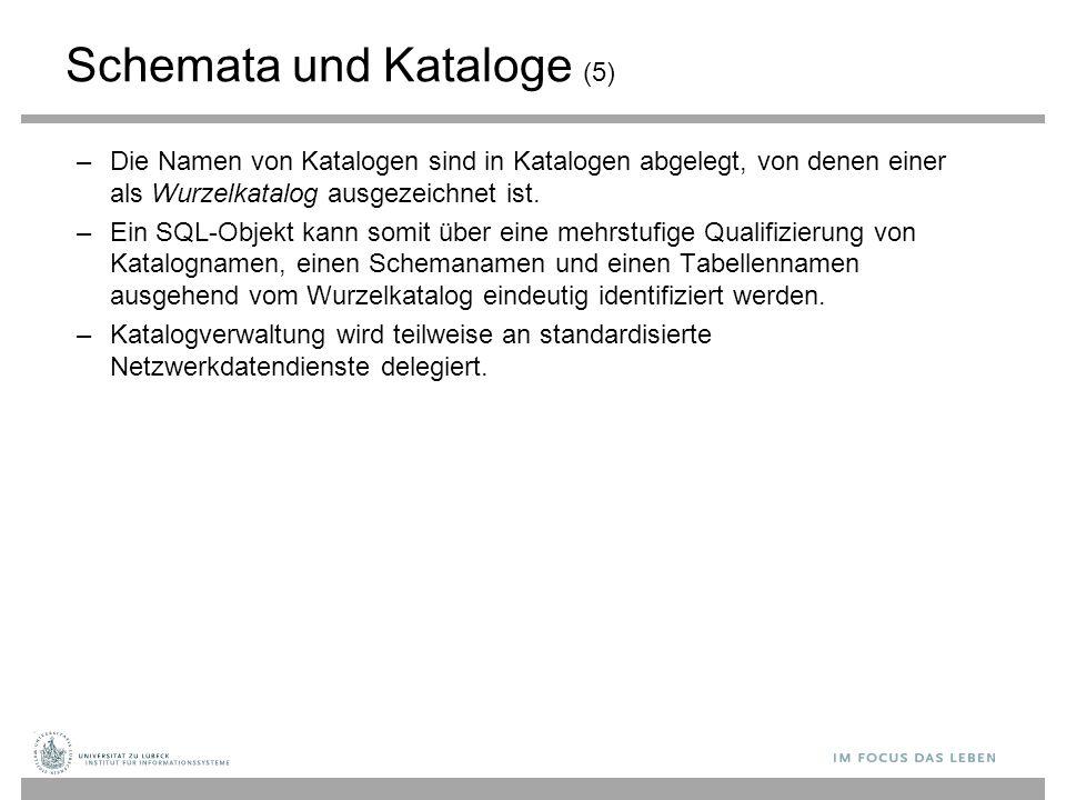 Schemata und Kataloge (5) –Die Namen von Katalogen sind in Katalogen abgelegt, von denen einer als Wurzelkatalog ausgezeichnet ist. –Ein SQL-Objekt ka