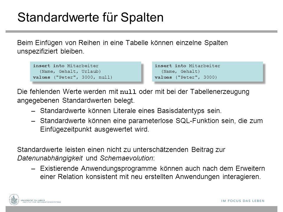 Standardwerte für Spalten Beim Einfügen von Reihen in eine Tabelle können einzelne Spalten unspezifiziert bleiben. Die fehlenden Werte werden mit null