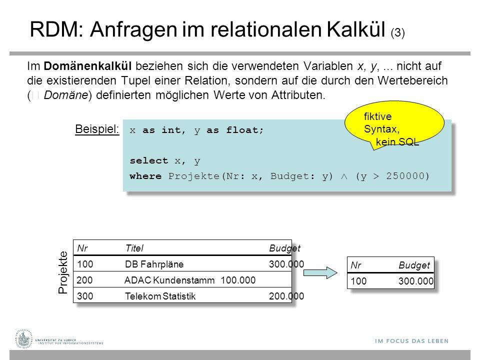 Projekte NrTitelBudget 100DB Fahrpläne300.000 200ADAC Kundenstamm100.000 300Telekom Statistik200.000 NrBudget 100300.000 RDM: Anfragen im relationalen