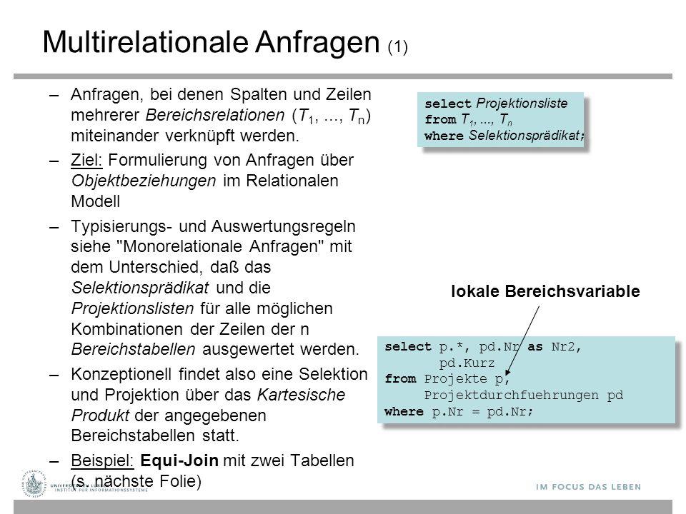 Multirelationale Anfragen (1) –Anfragen, bei denen Spalten und Zeilen mehrerer Bereichsrelationen (T 1,..., T n ) miteinander verknüpft werden. –Ziel: