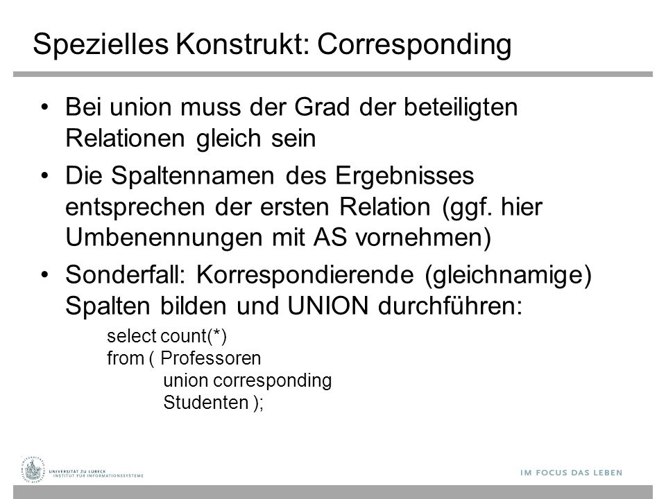 Spezielles Konstrukt: Corresponding Bei union muss der Grad der beteiligten Relationen gleich sein Die Spaltennamen des Ergebnisses entsprechen der er