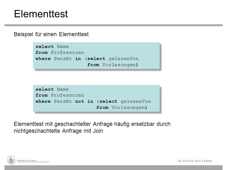Elementtest Beispiel für einen Elementtest Elementtest mit geschachtelter Anfrage häufig ersetzbar durch nichtgeschachtelte Anfrage mit Join select Na
