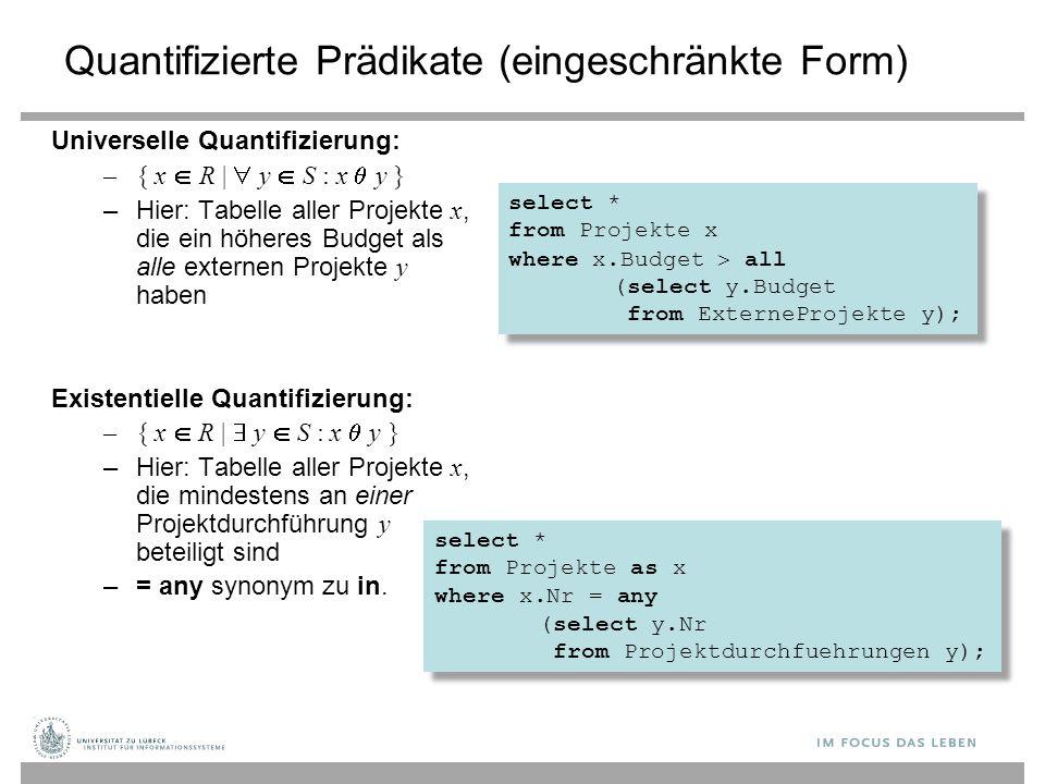 Quantifizierte Prädikate (eingeschränkte Form) Universelle Quantifizierung: –{ x  R    y  S : x  y } –Hier: Tabelle aller Projekte x, die ein höhe