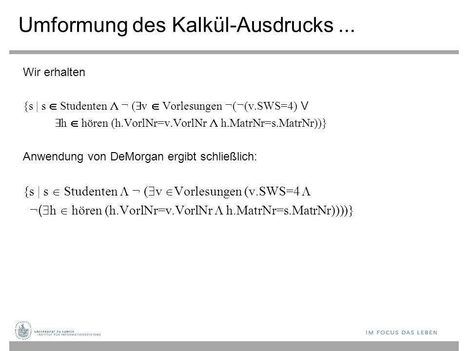 Umformung des Kalkül-Ausdrucks... Wir erhalten {s   s  Studenten  ¬ (  v  Vorlesungen ¬(¬(v.SWS=4) V  h  hören (h.VorlNr=v.VorlNr  h.MatrNr=s.M