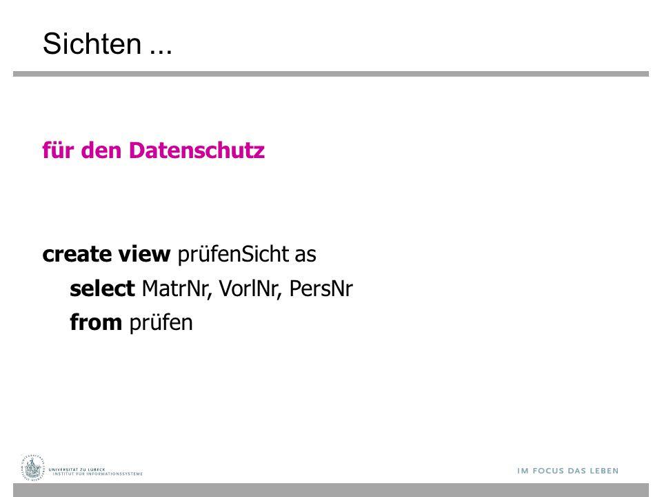 Sichten... für den Datenschutz create view prüfenSicht as select MatrNr, VorlNr, PersNr from prüfen