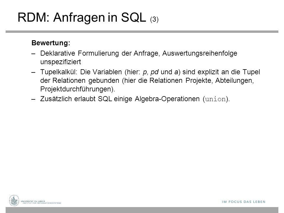 RDM: Anfragen in SQL (3) Bewertung: –Deklarative Formulierung der Anfrage, Auswertungsreihenfolge unspezifiziert –Tupelkalkül: Die Variablen (hier: p,