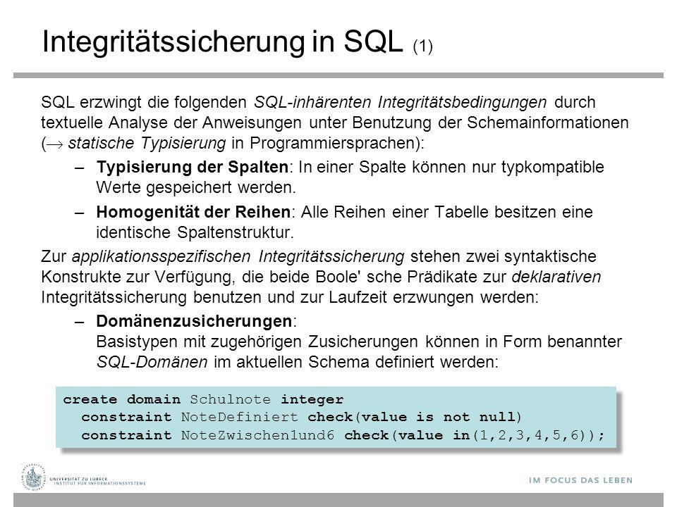 Integritätssicherung in SQL (1) SQL erzwingt die folgenden SQL-inhärenten Integritätsbedingungen durch textuelle Analyse der Anweisungen unter Benutzu