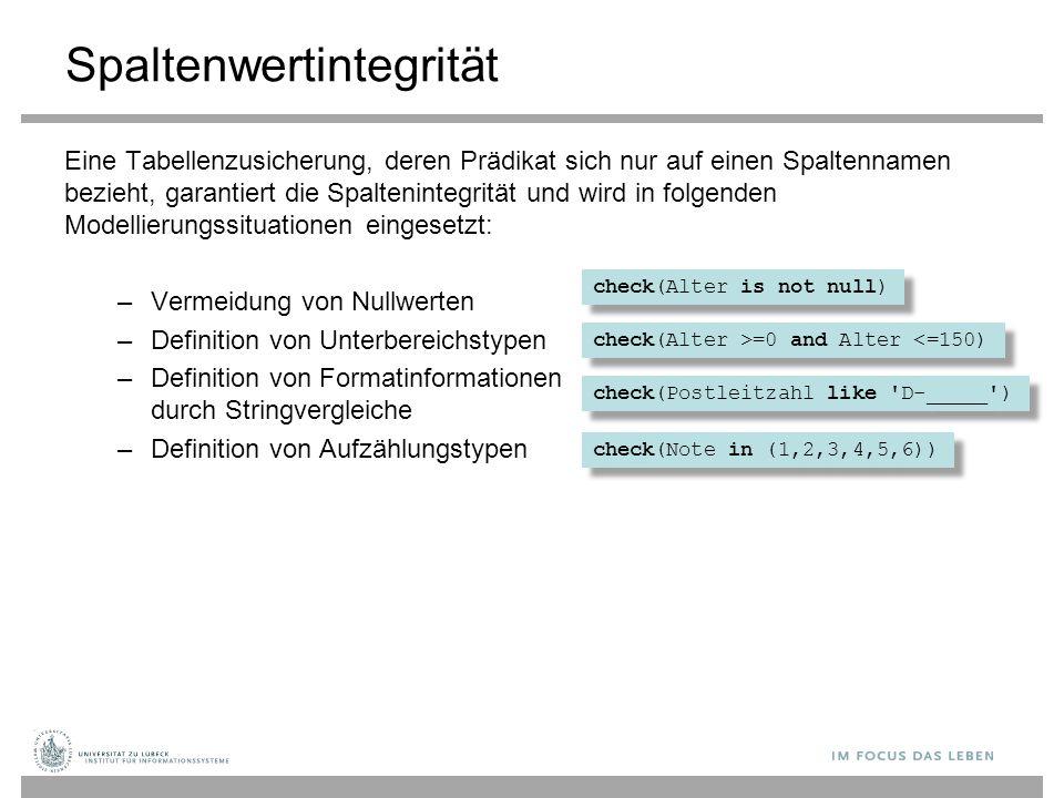 Spaltenwertintegrität Eine Tabellenzusicherung, deren Prädikat sich nur auf einen Spaltennamen bezieht, garantiert die Spaltenintegrität und wird in f