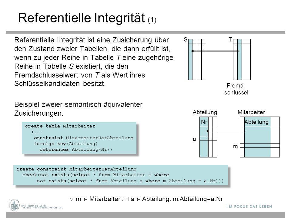 Referentielle Integrität (1) Referentielle Integrität ist eine Zusicherung über den Zustand zweier Tabellen, die dann erfüllt ist, wenn zu jeder Reihe