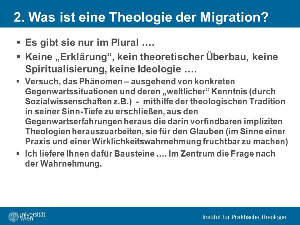 """Institut für Praktische Theologie 2. Was ist eine Theologie der Migration?  Es gibt sie nur im Plural ….  Keine """"Erklärung"""", kein theoretischer Über"""