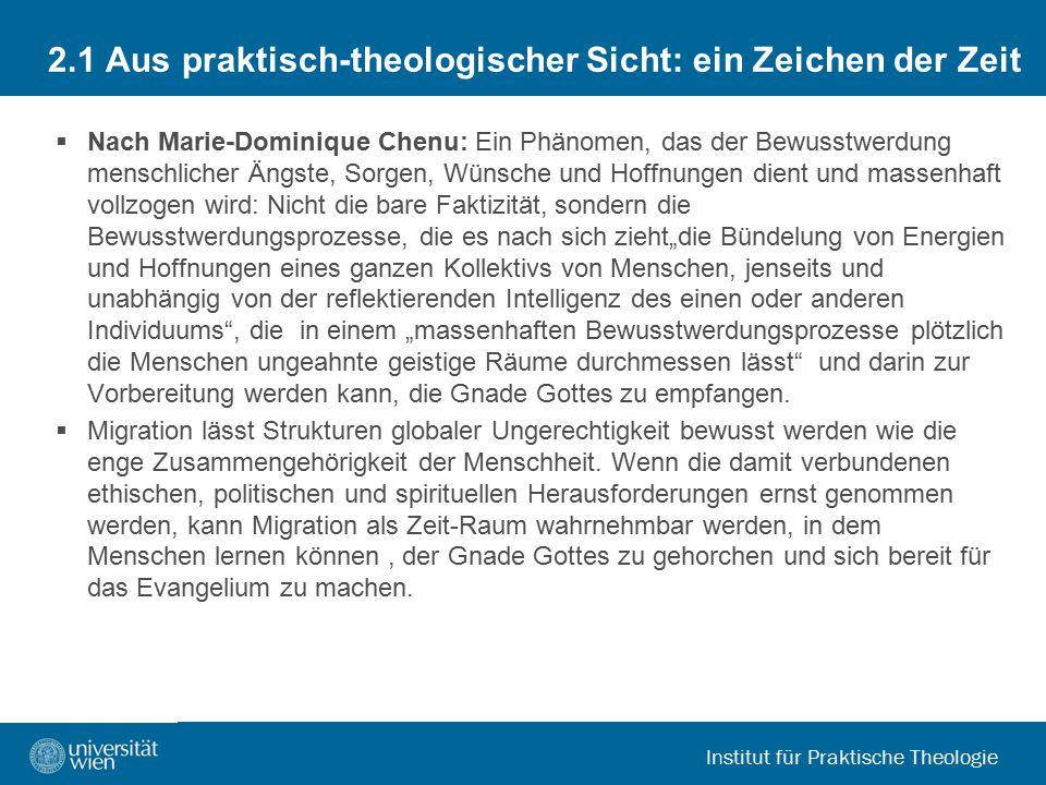 Institut für Praktische Theologie 2.1 Aus praktisch-theologischer Sicht: ein Zeichen der Zeit  Nach Marie-Dominique Chenu: Ein Phänomen, das der Bewu