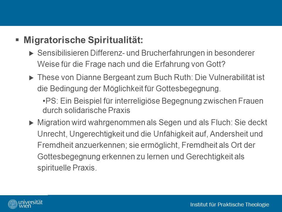 Institut für Praktische Theologie  Migratorische Spiritualität:  Sensibilisieren Differenz- und Brucherfahrungen in besonderer Weise für die Frage n