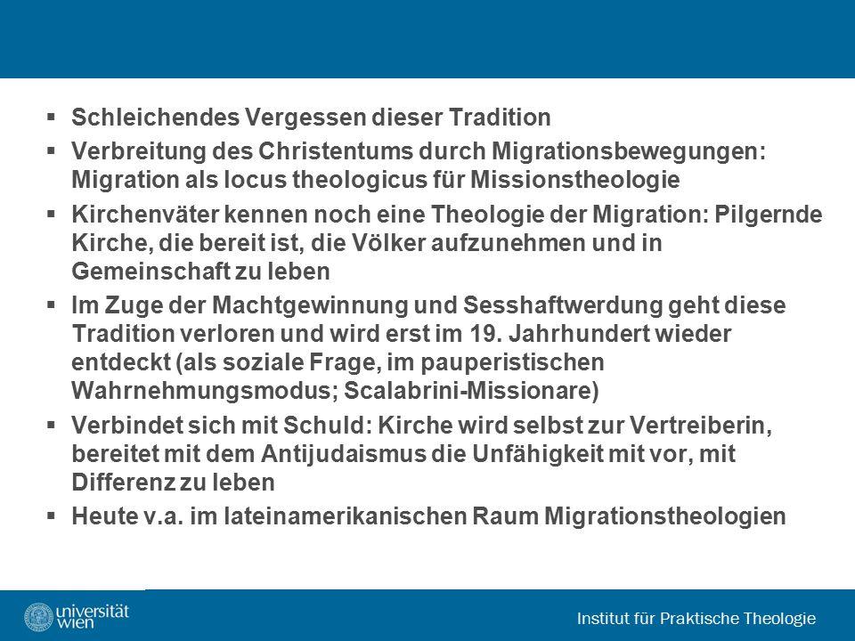 Institut für Praktische Theologie  Schleichendes Vergessen dieser Tradition  Verbreitung des Christentums durch Migrationsbewegungen: Migration als