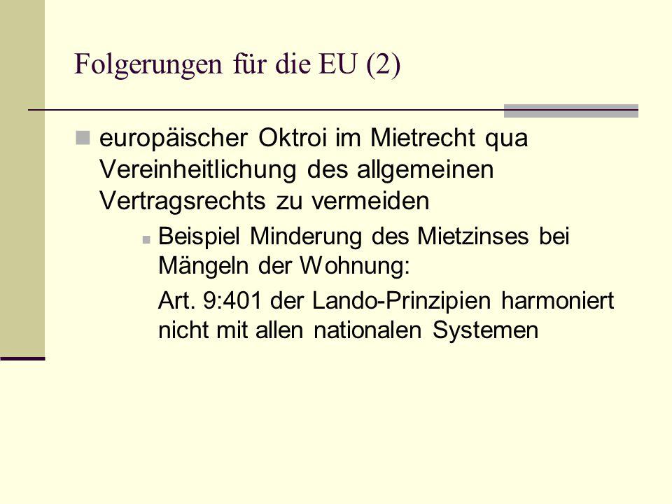 Folgerungen für die EU (2) europäischer Oktroi im Mietrecht qua Vereinheitlichung des allgemeinen Vertragsrechts zu vermeiden Beispiel Minderung des Mietzinses bei Mängeln der Wohnung: Art.