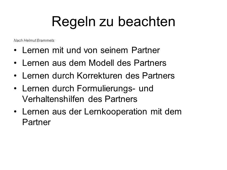 Regeln zu beachten Nach Helmut Brammets: Lernen mit und von seinem Partner Lernen aus dem Modell des Partners Lernen durch Korrekturen des Partners Le
