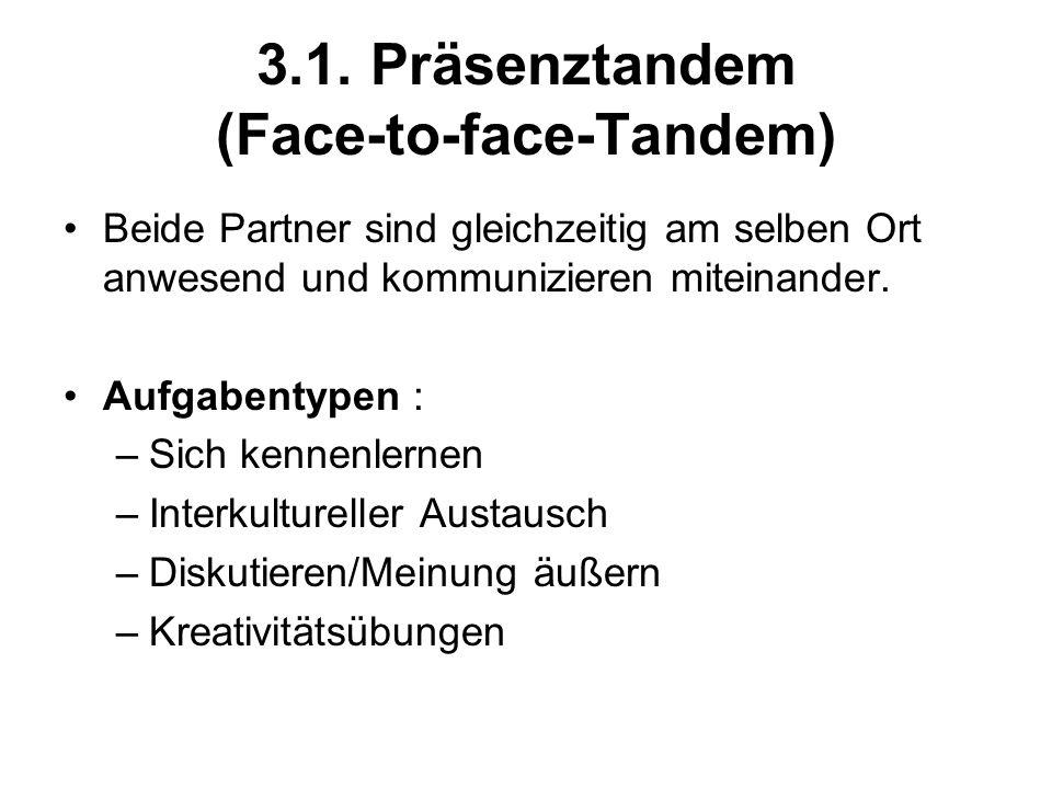 3.1. Präsenztandem (Face-to-face-Tandem) Beide Partner sind gleichzeitig am selben Ort anwesend und kommunizieren miteinander. Aufgabentypen : –Sich k