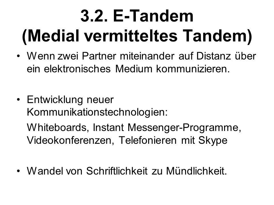 3.2. E-Tandem (Medial vermitteltes Tandem) Wenn zwei Partner miteinander auf Distanz über ein elektronisches Medium kommunizieren. Entwicklung neuer K
