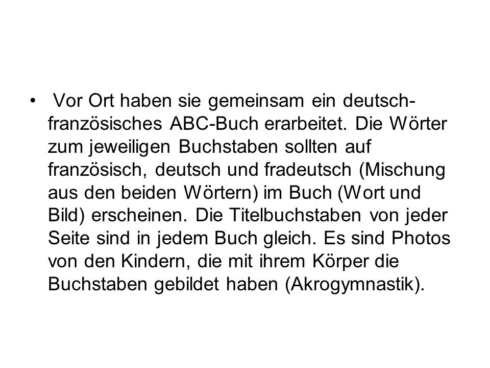 Vor Ort haben sie gemeinsam ein deutsch- französisches ABC-Buch erarbeitet. Die Wörter zum jeweiligen Buchstaben sollten auf französisch, deutsch und
