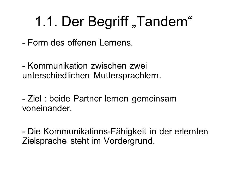 """1.1. Der Begriff """"Tandem"""" - Form des offenen Lernens. - Kommunikation zwischen zwei unterschiedlichen Muttersprachlern. - Ziel : beide Partner lernen"""