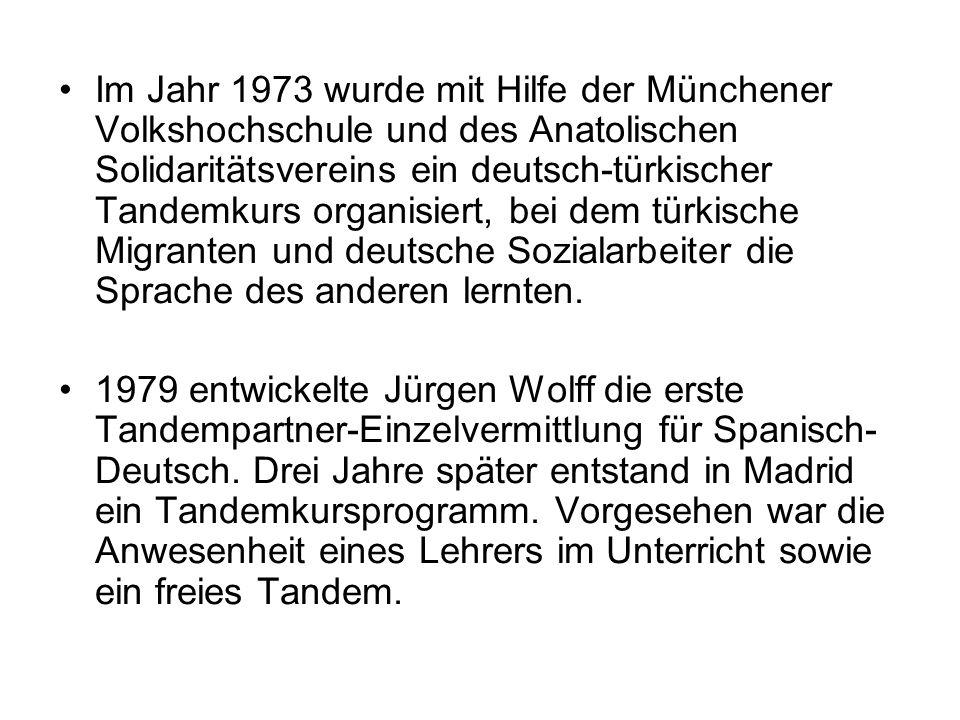 Im Jahr 1973 wurde mit Hilfe der Münchener Volkshochschule und des Anatolischen Solidaritätsvereins ein deutsch-türkischer Tandemkurs organisiert, bei