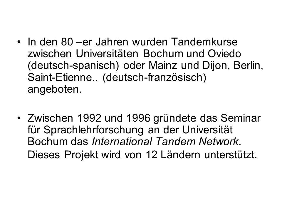In den 80 –er Jahren wurden Tandemkurse zwischen Universitäten Bochum und Oviedo (deutsch-spanisch) oder Mainz und Dijon, Berlin, Saint-Etienne.. (deu