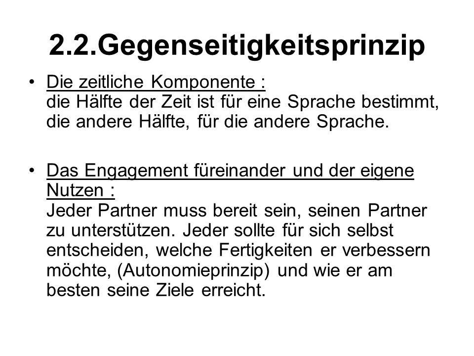 2.2.Gegenseitigkeitsprinzip Die zeitliche Komponente : die Hälfte der Zeit ist für eine Sprache bestimmt, die andere Hälfte, für die andere Sprache. D