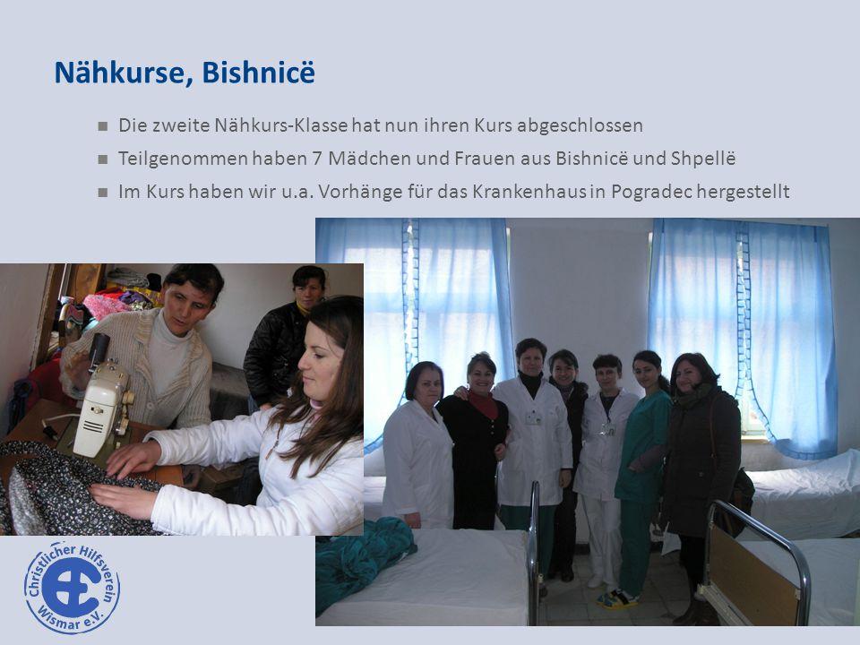 Nähkurse, Bishnicë Die zweite Nähkurs-Klasse hat nun ihren Kurs abgeschlossen Teilgenommen haben 7 Mädchen und Frauen aus Bishnicë und Shpellë Im Kurs haben wir u.a.