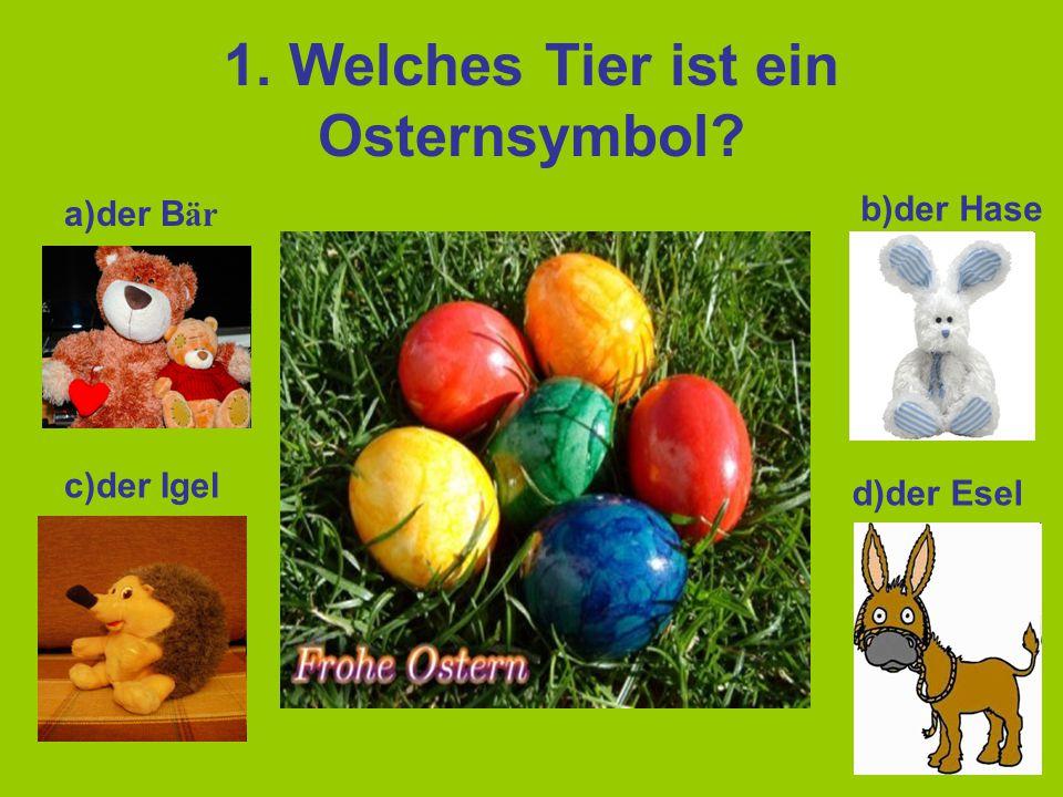 1. Welches Tier ist ein Osternsymbol? a)der B är b)der Hase c)der Igel d)der Esel