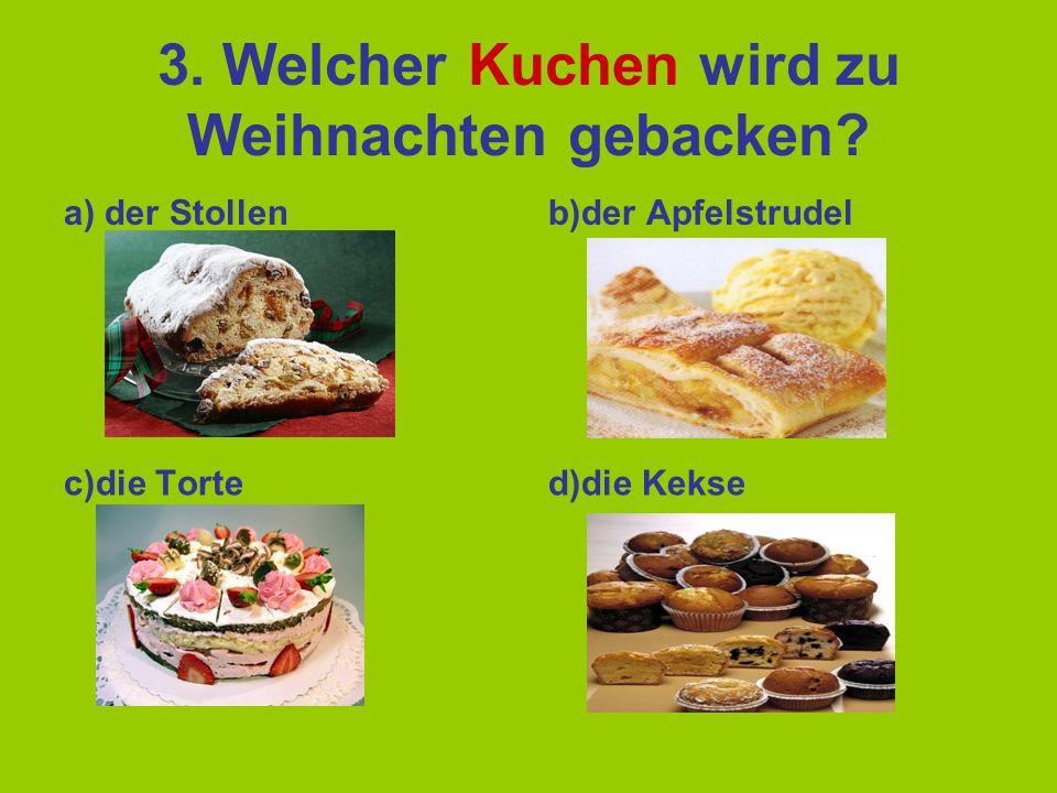 3.Welcher Kuchen wird zu Weihnachten gebacken.