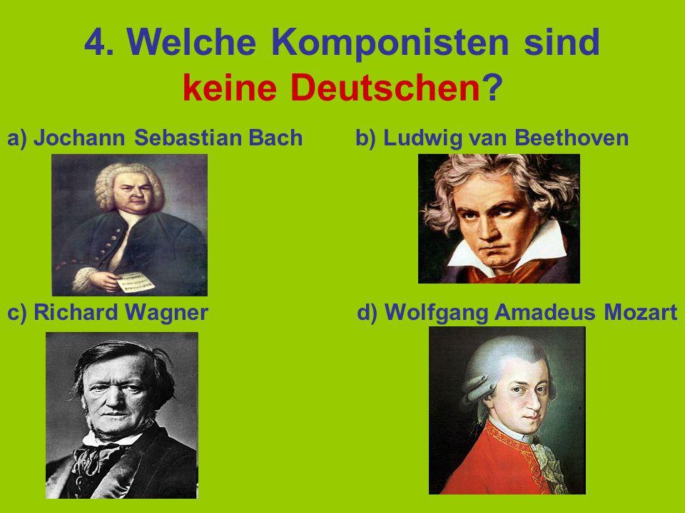 4.Welche Komponisten sind keine Deutschen.