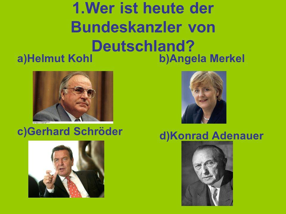 2.Wer ist heute der Bundespräsident? b)Roman Herzog c)Christian Wulff d)Horst Köhler a)Helmut Kohl
