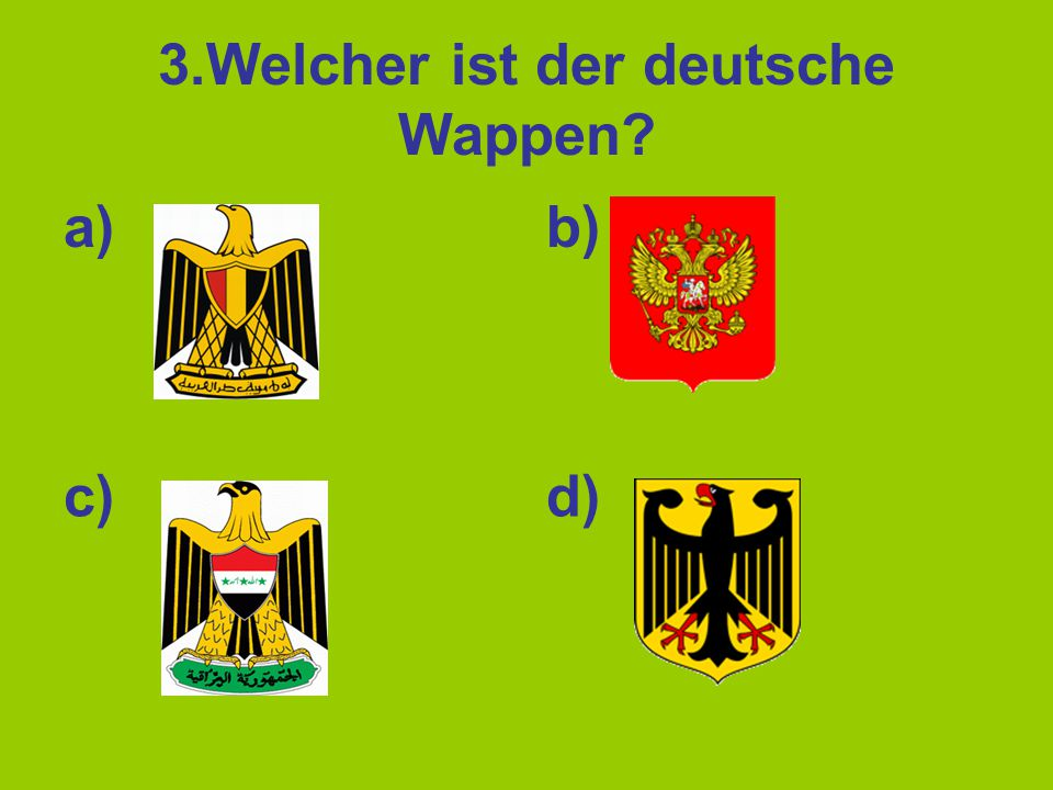 3.Welcher ist der deutsche Wappen? a)b) c)d)