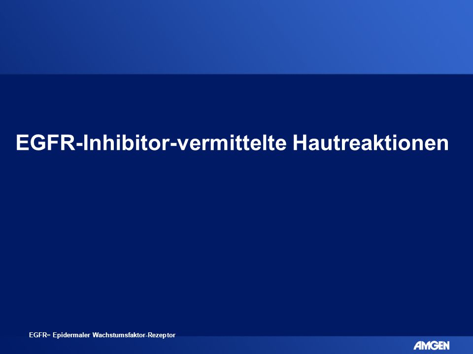 EGFR-Inhibitor-vermittelte Hautreaktionen EGFR= Epidermaler Wachstumsfaktor-Rezeptor