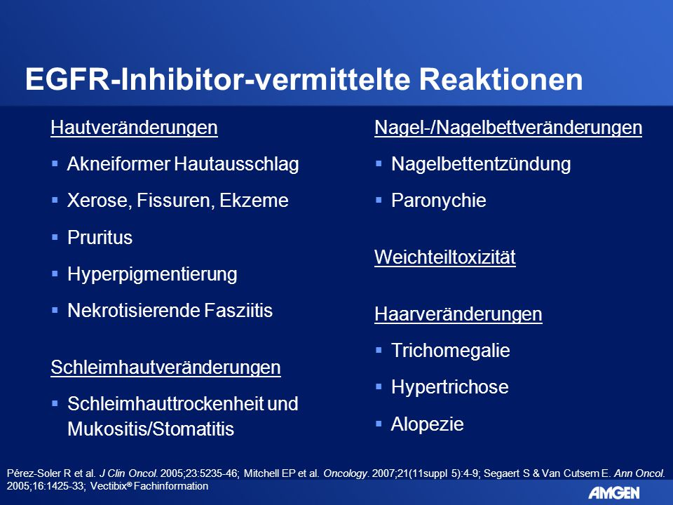 EGFR-Inhibitor-vermittelte Reaktionen Hautveränderungen  Akneiformer Hautausschlag  Xerose, Fissuren, Ekzeme  Pruritus  Hyperpigmentierung  Nekro