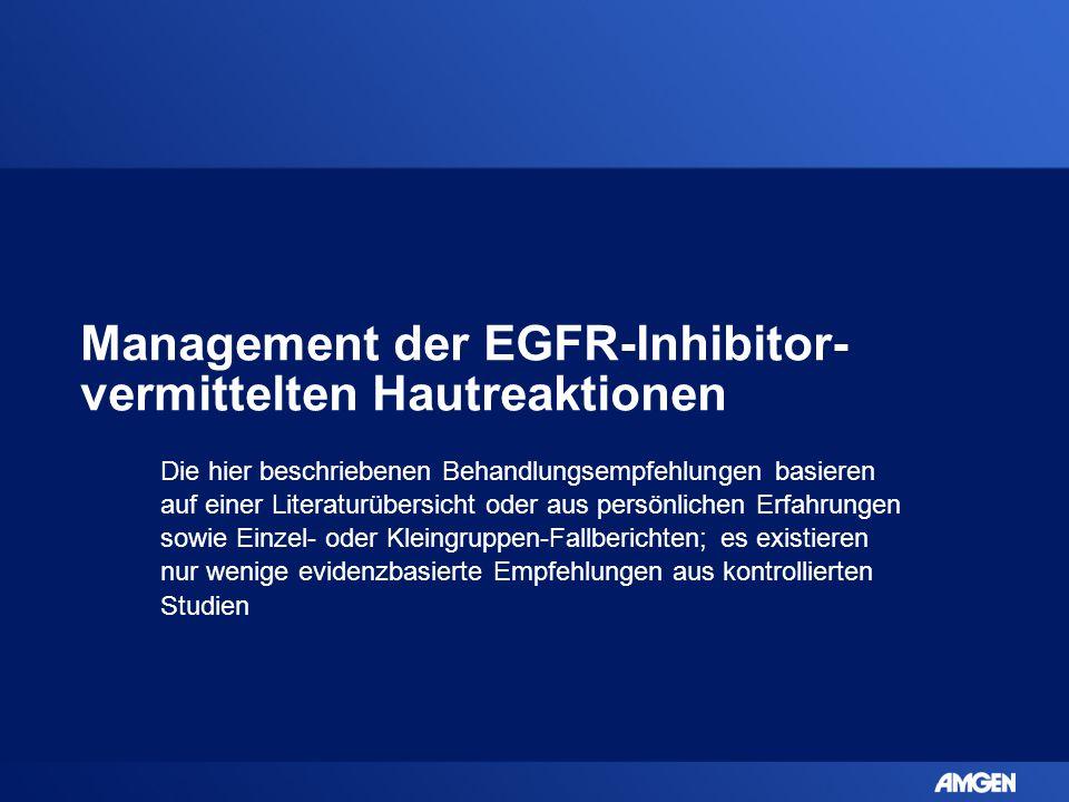 Management der EGFR-Inhibitor- vermittelten Hautreaktionen Die hier beschriebenen Behandlungsempfehlungen basieren auf einer Literaturübersicht oder a