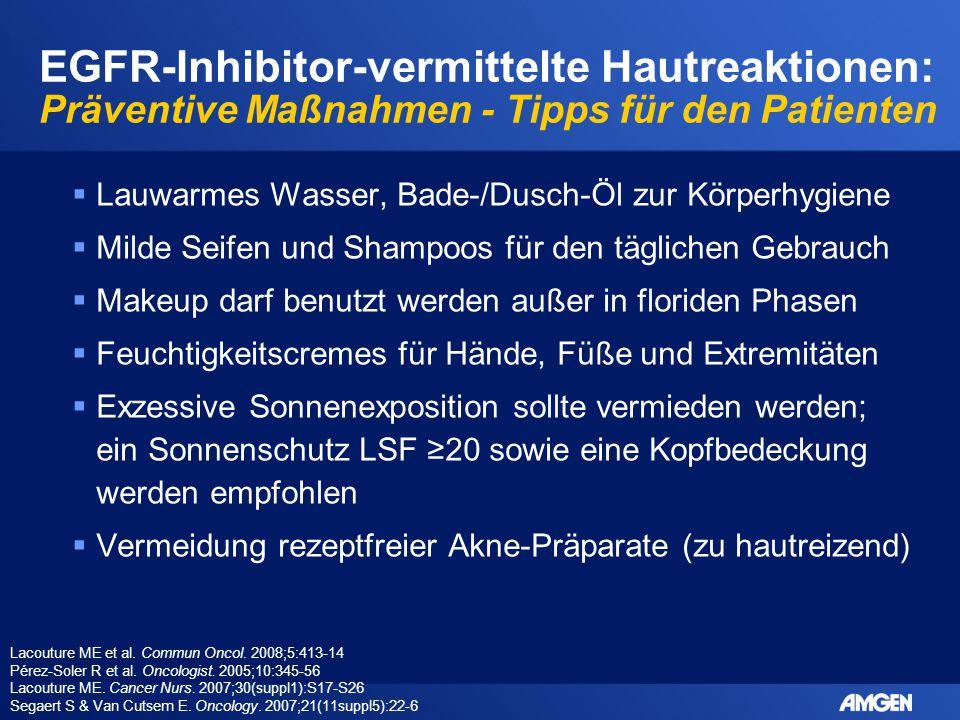 EGFR-Inhibitor-vermittelte Hautreaktionen: Präventive Maßnahmen - Tipps für den Patienten  Lauwarmes Wasser, Bade-/Dusch-Öl zur Körperhygiene  Milde
