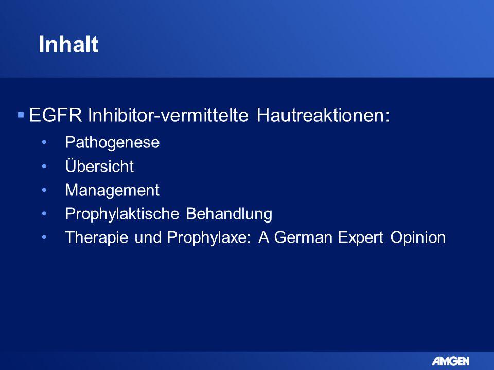 Inhalt  EGFR Inhibitor-vermittelte Hautreaktionen: Pathogenese Übersicht Management Prophylaktische Behandlung Therapie und Prophylaxe: A German Expe