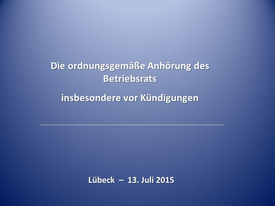 Die ordnungsgemäße Anhörung des Betriebsrats insbesondere vor Kündigungen Lübeck – 13. Juli 2015